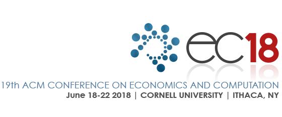 EC'18 || 19th ACM Conference on Economics and Computation