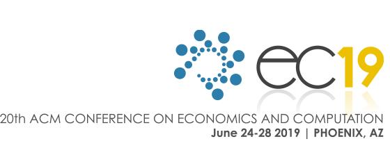 EC'19 || 20th ACM Conference on Economics and Computation
